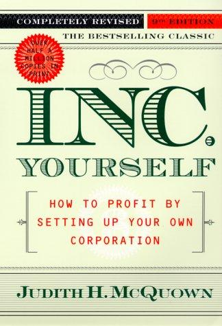 Inc. Yourself: How to Profit By Setting Up Your Own Corporation, Completely Revised 9th Edition (Inc. Yourself: How to Profit by Setting Up Your Own Corporation) by Judith H. Mcquown