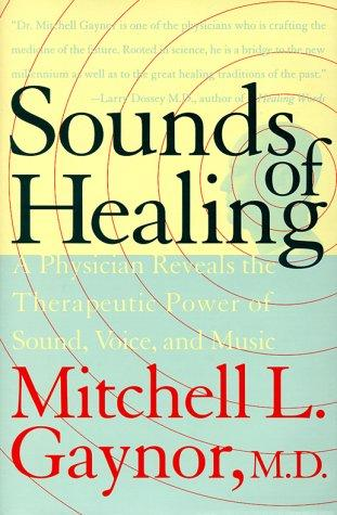 Image 0 of Sounds of Healing: A Physician Reveals the Therapeutic Power of Sound, Voice, an