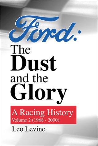 Ford: The Dust and The Glory (A Racing History, Vol. 2: 1968-2000) by Leo Levine