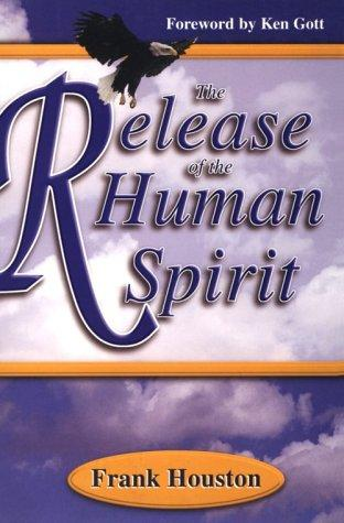The Release of the Human Spirit by Frank Houston