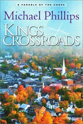 Kings Crossroads by Michael R. Phillips