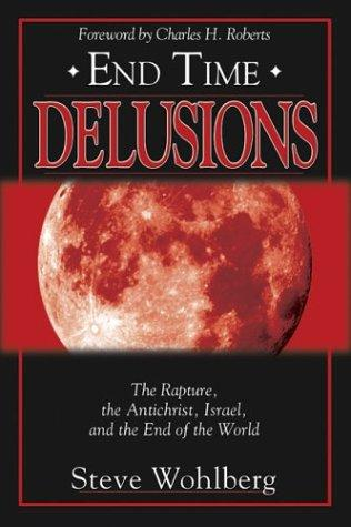 End Time Delusions by Steve Wohlberg