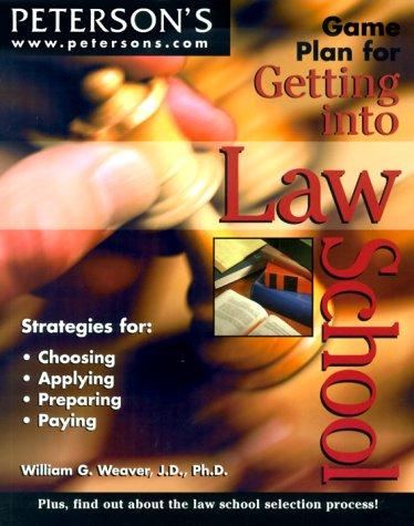 Game Plan for Getting into Law School by Weaver & Siegel