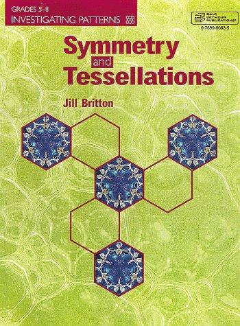 Symmetry and Tessellations (Investigating Patterns, Grades 5-8) by Jill Britton