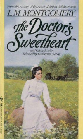 Doctor's Sweetheart, The by Lucy Maud Montgomery