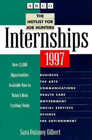 Arco Internships 1997: The Hotlist for Job Hunters (Internships: a Directory for Career-Finders) by Sara Dulaney Gilbert