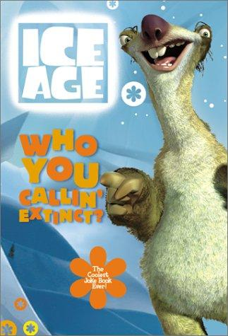 Who You Callin' Extinct? The Coolest Joke Book Ever! (Ice Age) by Judy Katchke