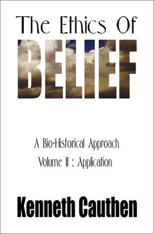 The Ethics of Belief:: A Bio-Historical Approach Volume II by Kenneth Cauthen