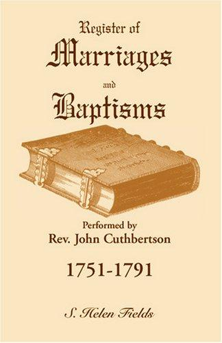 Register of marriages and baptisms performed by Rev. John Cuthbertson, covenant minister, 1751-1791 by John Cuthbertson