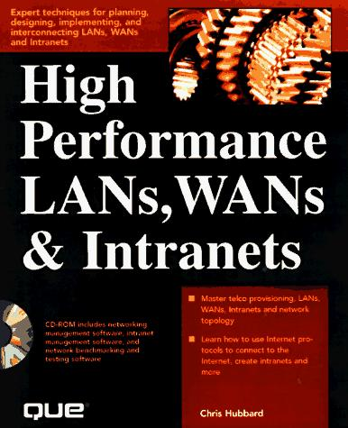 High Performance Lans, Wans & Intranets by Chris Hubbard