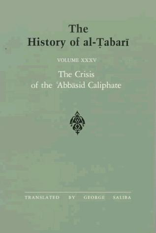 The History of al-Tabari, vol. XXXV. The Crisis of the Abbasid Caliphate by George Saliba