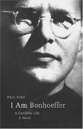 Image 0 of I Am Bonhoeffer: A Credible Life : A Novel
