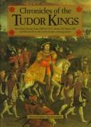 Chronicles of the Tudor Kings by David Loades