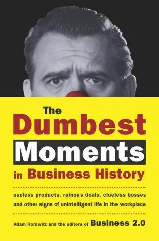 The Dumbest Moments in Business History