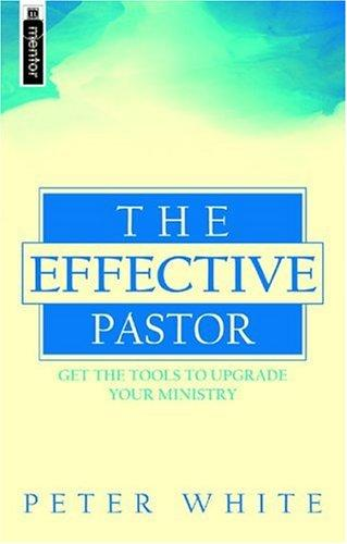 Effective Pastor by White, Peter