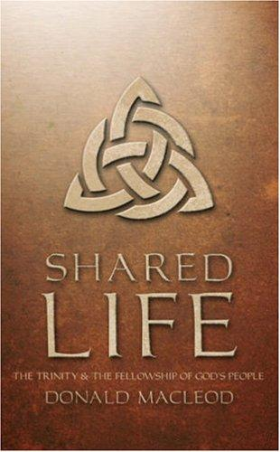 Shared Life: Trinity and the Fellowship of God's People by Macleod, D.