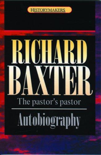 Richard Baxter: the pastor's pastor by Baxter, Richard