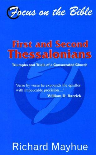 1 & 2 Thessalonians: Triumphs and Trials of a Consecrated Church (Focus on the B by Mayhue, Richard