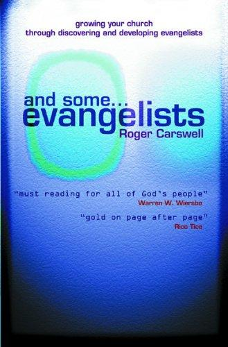 And Some... Evangelists: Growing Your Church Through Discovering & Developing Ev by Carswell, Roger