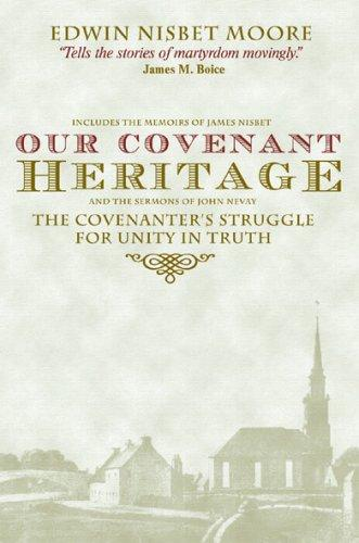 Our covenant heritage by Moore, Edwin Nisbet