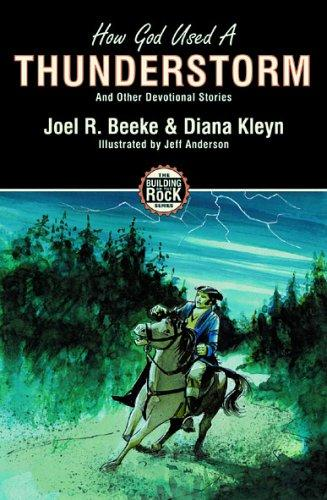 How God Used A Thunderstorm and Other Devotional Stories (Building on the Rock) by Beeke, Joel R. & Kleyn, Diana