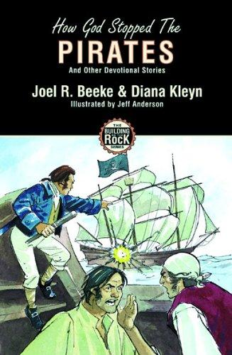 How God Stopped The Pirates and Other Devotional Stories (Building on the Rock) by Beeke, Joel R. & Kleyn, Diana