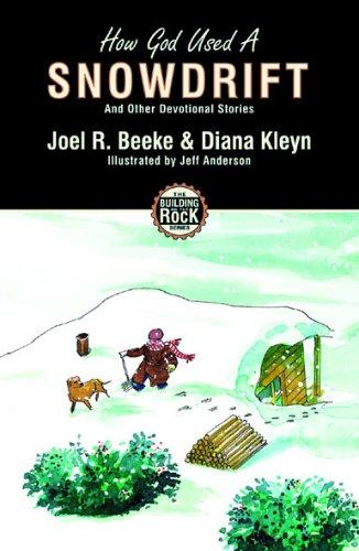 How God Used a Snowdrift (Building on the Rock) by Beeke, Joel R. & Kleyn, Diana