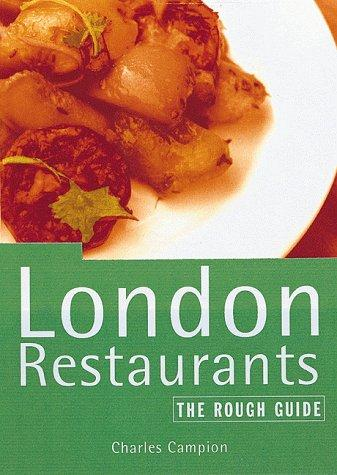 The Rough Guide to London Restaurants (London (Rough Guides), 1999) by Charles Campion