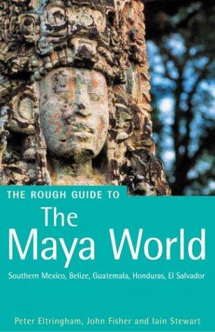 The Rough Guide to The Maya World 2 by Peter Eltringham, John Fisher, Iain Stewart