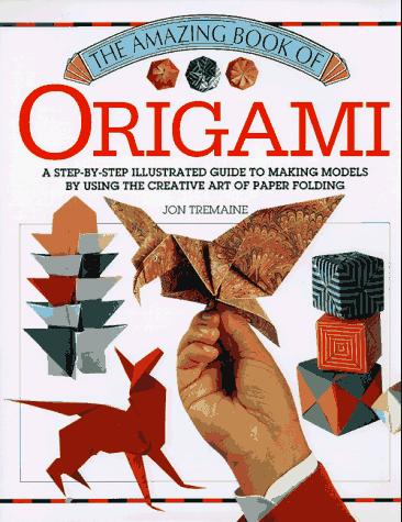 Amazing Book of Origami (Amazing Book of) by Jon Tremaine