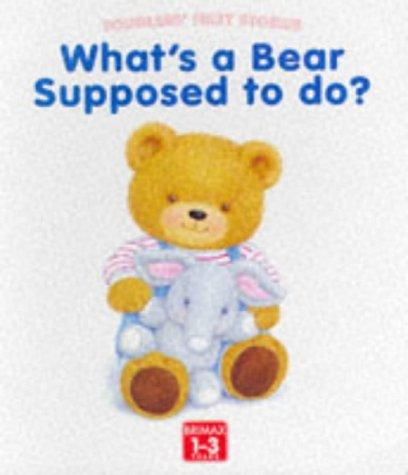 What's a Bear Supposed to Do? (Toddlers' First Stories) by Linda Worrall