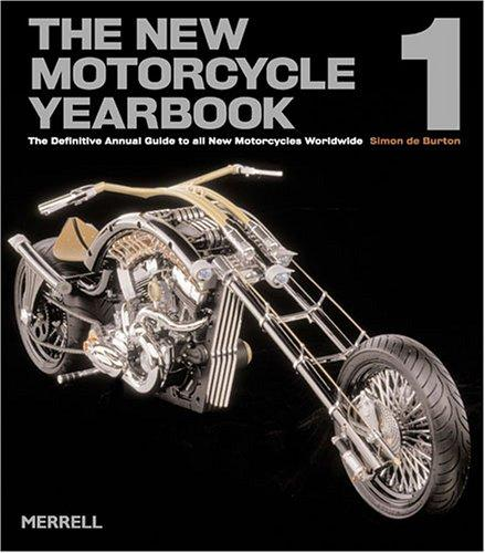 The New Motorcycle Yearbook 1: The Definitive Annual Guide to All New Motorcycles Worldwide (New Motorcycle Yearbook: The Definitive Annual Guide to All New Moto) by Simon de Burton