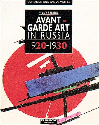 Avant Garde Art in Russia (Schools and Movements) (Schools & Movements) by Evgeny Kovtun