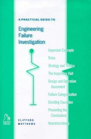 A practical guide to engineering failure investigation by Clifford Matthews