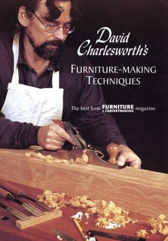David Charlesworth's Furniture-Making Techniques by The Best From FURNITURE and CABINETMAKING Magazine