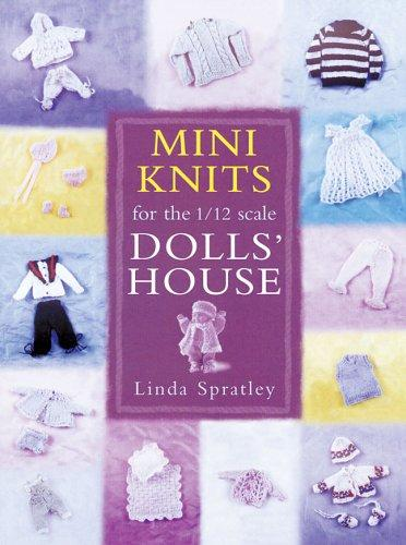Mini Knits for the 1/12 Scale Dolls' House by Linda Spratley
