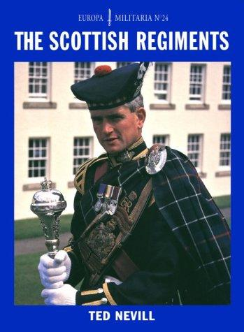 The Scottish Regiments (Europa Militaria S.) by Ted Nevill