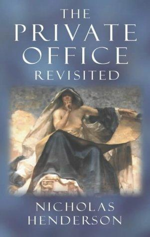 The Private Office Revisited by Sir Nicholas Henderson
