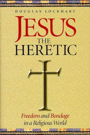 Jesus the heretic by Douglas Lockhart