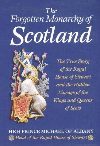 The Forgotten Monarchy of  Scotland by HRH Prince Michael of Albany
