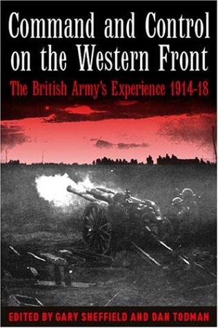 COMMAND AND CONTROL ON THE WESTERN FRONT by edited by Gary Sheffield and Dan Todman