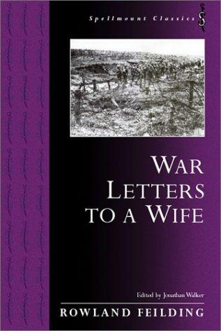 WAR LETTERS TO A WIFE (Spellmount Classics) by Rowland Fielding