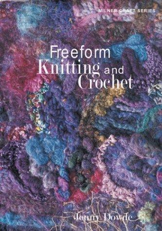 Freeform Knitting and Crochet (Milner Craft Series) by Jenny Dowde