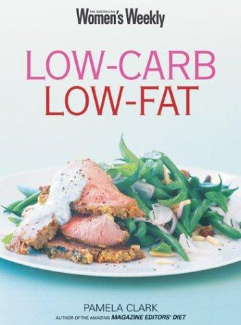 "Low Carb, Low Fat by ""Australian Woman's Weekly"""