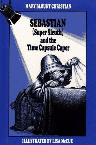 Sebastian (Super Sleuth) and the time capsule caper by Mary Blount Christian