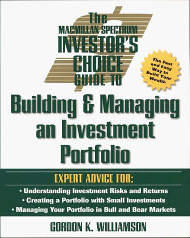 The Macmillan Spectrum investor's choice guide to building and managing an investment portfolio by Gordon K. Williamson