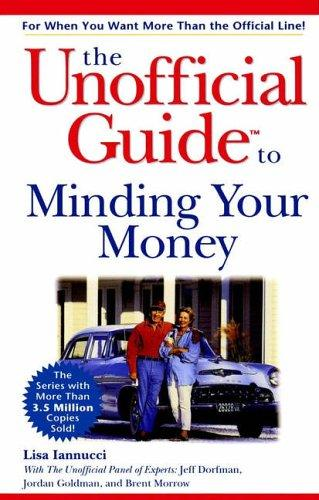 The unofficial guide to minding your money by Lisa Iannucci