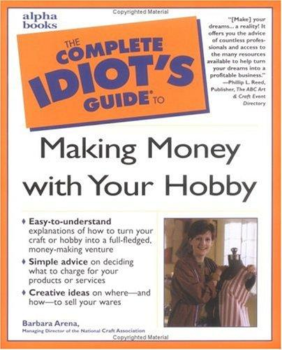The complete idiot's guide to making money with your hobby by Barbara Arena