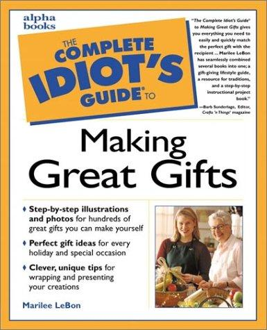 The complete idiot's guide to making great gifts by Marilee LeBon