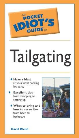 Pocket Idiot's Guide To Tailgating by David Blend